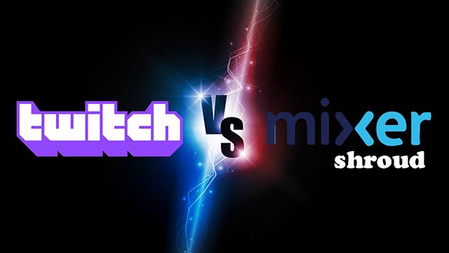 Twitch→Mixer shroud(シュラウド)移籍が引き金!?始まる配信プラットフォーム戦争